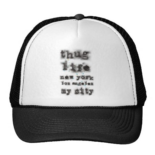 Thug life New York Los angeles My city Trucker Hat