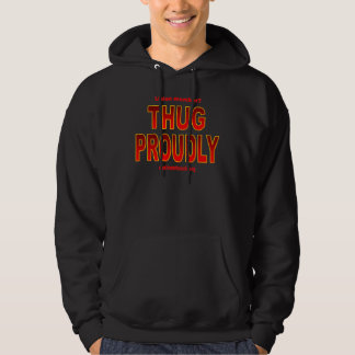THUG PROUDLY! HOODED PULLOVER