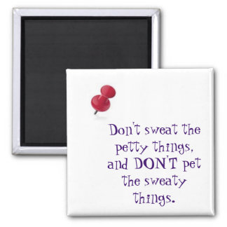 thumbtack, Don't sweat the petty things, and DO... 2 Inch Square Magnet