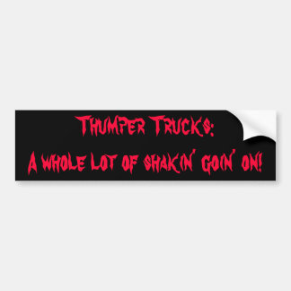 Thumper Trucks: A whole lot of shakin' going on! Bumper Stickers