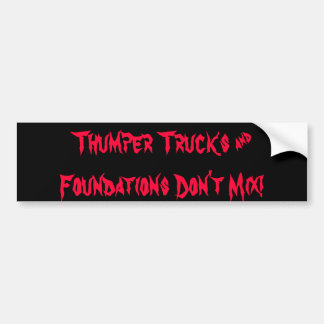 Thumper Trucks and Foundations Don't Mix! Bumper Sticker