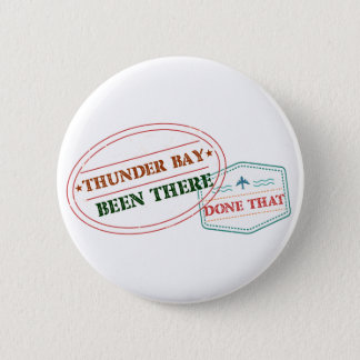 Thunder Bay Been there done that Button