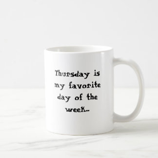 Thursday is my favorite day.. on Monday morning Classic White Coffee Mug