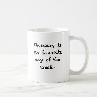 Thursday is my favorite day.. on Monday morning Mug