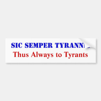 Thus Always to Tyrants Car Bumper Sticker