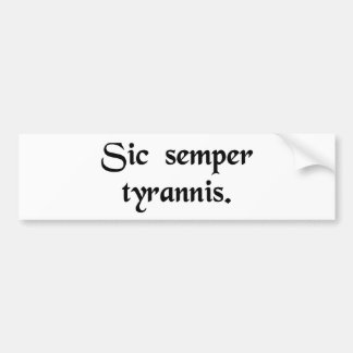Thus always to tyrants. car bumper sticker