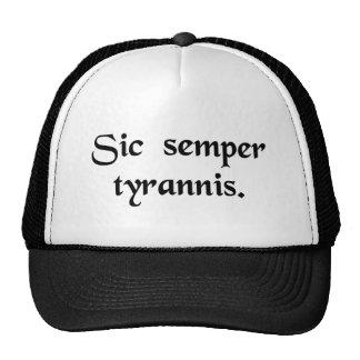 Thus always to tyrants. trucker hats