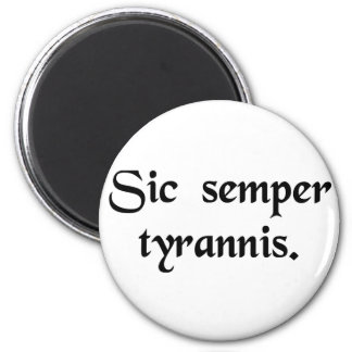 Thus always to tyrants. magnets