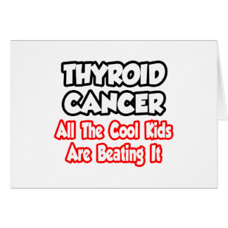 Thyroid Cancer...All The Cool Kids Are Beating It Cards