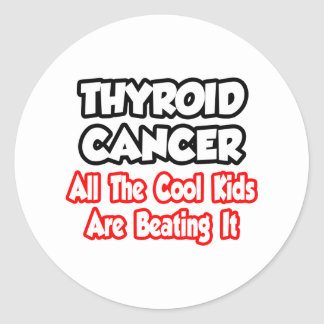 Thyroid Cancer...All The Cool Kids Are Beating It Classic Round Sticker