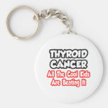 Thyroid Cancer...All The Cool Kids Are Beating It Key Chain