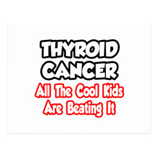 Thyroid Cancer...All The Cool Kids Are Beating It Postcard
