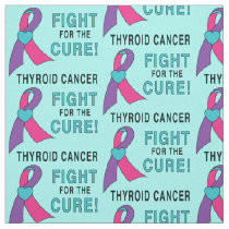 Thyroid Cancer: Fight for the Cure! Fabric