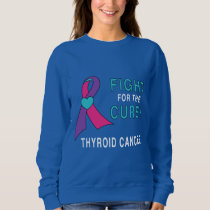 Thyroid Cancer: Fight for the Cure! Sweatshirt