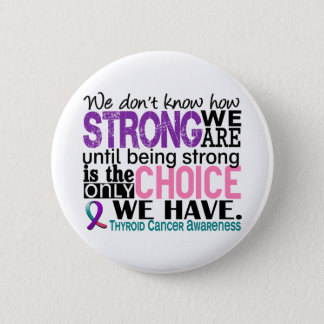 Thyroid Cancer How Strong We Are Pinback Button