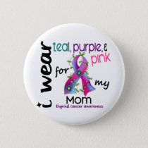 Thyroid Cancer I Wear Ribbon For My Mom 43 Button