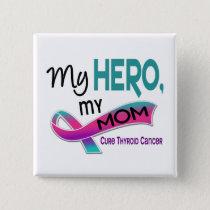 Thyroid Cancer MY HERO MY MOM 42 Pinback Button