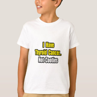 Thyroid Cancer...Not Cooties T-Shirt