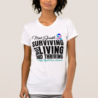 Thyroid Cancer Not Just Surviving But Living Tshirts