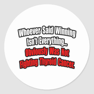 Thyroid Cancer Quote Classic Round Sticker