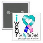 Thyroid Cancer Ribbon For My Best Friend Pins