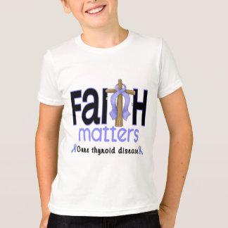 Thyroid Disease Faith Matters Cross 1 T-Shirt
