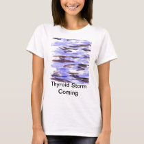 Thyroid Storm Coming T-Shirt