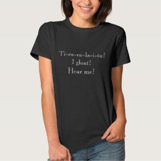 """Ti-ra-ra-la-i-tu! I gloat! Hear me!"" T-shirt"