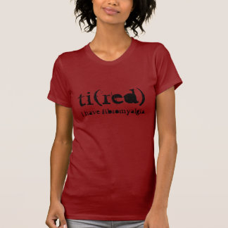 ti(red), I have fibromyalgia. T-Shirt