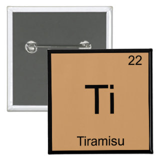 Ti - Tiramisu Funny Chemistry Element Symbol Tee Pinback Button