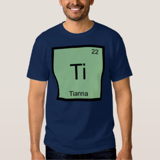 Tianna Name Chemistry Element Periodic Table T-shirt