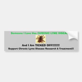 tic, Someone I Love Has CHRONIC LYME DISEASE , ... Car Bumper Sticker