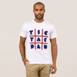 "Tic Tac Dan MENS Tee Shirt - Best Quality<br><div class=""desc"">BE A MAN... wear Tic Tac Dan</div>"