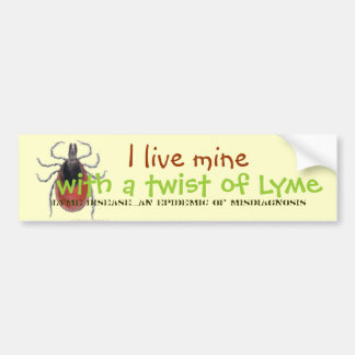 tick, I live mine, with a twist of Lyme, Lyme D... Bumper Sticker