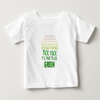 Tick Tock: It's Time to Go Green Baby T-Shirt