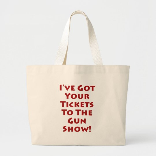 Tickets to the gun show! large tote bag