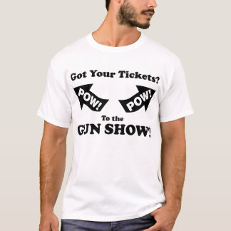 Tickets to the Gun Show  -POW POW funny t-shirt