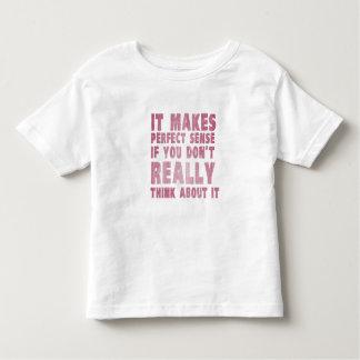 Tiene sentido perfecto si usted no piensa en él camiseta