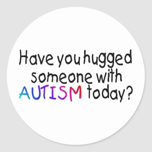 Tiene usted abrazado alguien con autismo hoy pegatina redonda