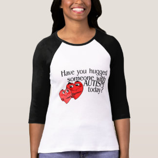 Tiene usted abrazado alguien con autismo hoy camisetas