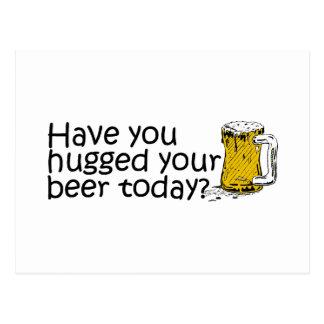 Tiene usted abrazado su cerveza hoy tarjeta postal
