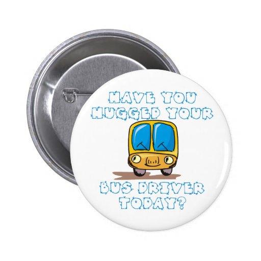 Tiene usted abrazado su conductor del autobús hoy pin redondo 5 cm