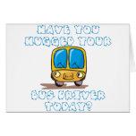 Tiene usted abrazado su conductor del autobús hoy tarjeton