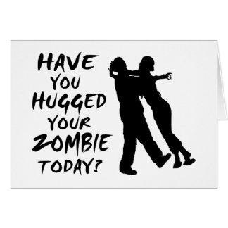 Tiene usted abrazado su zombi hoy tarjeta de felicitación