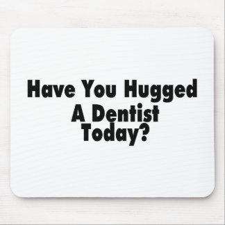 Tiene usted abrazado un dentista hoy alfombrillas de ratones