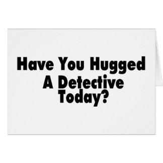 tiene usted abrazado un detective hoy tarjeta de felicitación