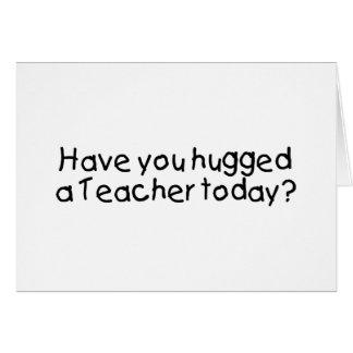 Tiene usted abrazado un profesor hoy tarjeta de felicitación