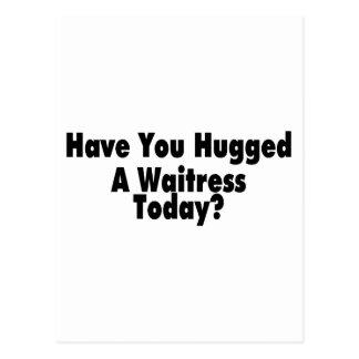 Tiene usted abrazado una camarera hoy postales