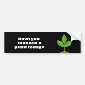 Tiene usted agradecido una planta hoy etiqueta de parachoque
