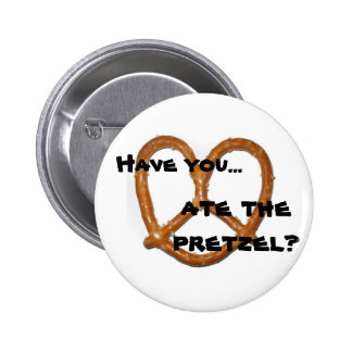 ¿Tiene usted… comió el pretzel? Pin Redondo 5 Cm